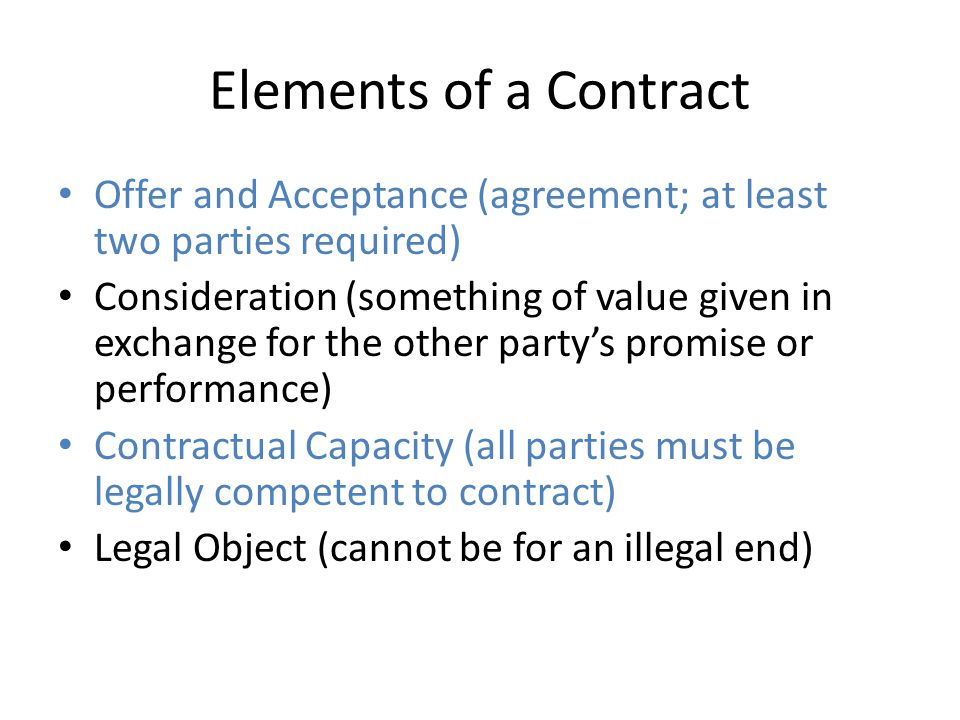 Elements of a Contract Offer and Acceptance (agreement; at least two parties required)