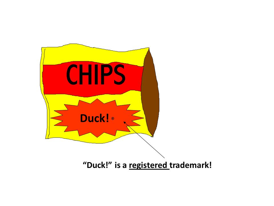 Duck! ® Duck! is a registered trademark!