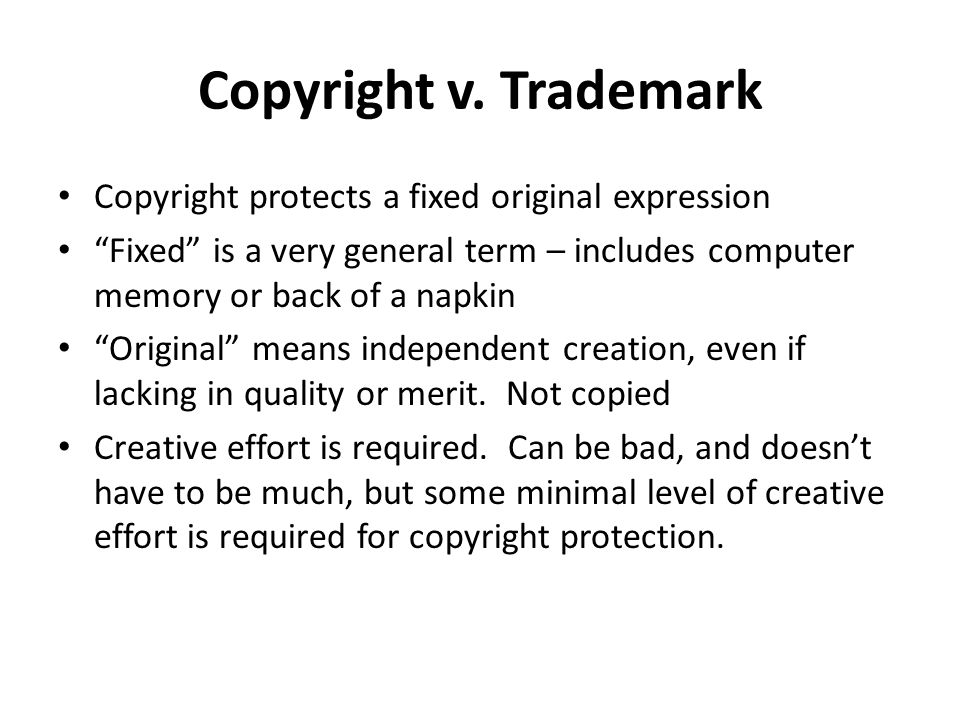 Copyright v. Trademark Copyright protects a fixed original expression