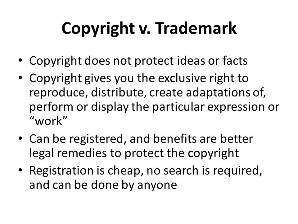 Copyright v. Trademark Copyright does not protect ideas or facts