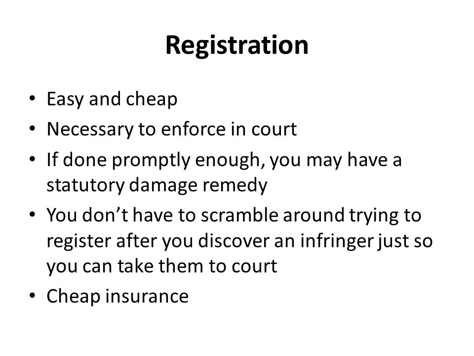 Registration Easy and cheap Necessary to enforce in court