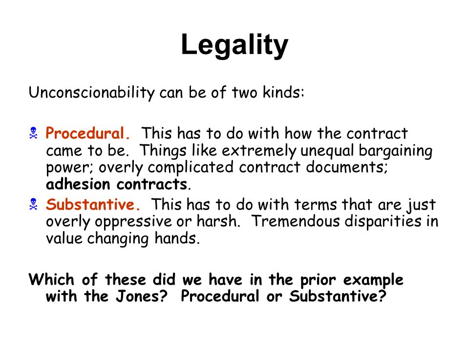 Legality Unconscionability can be of two kinds: