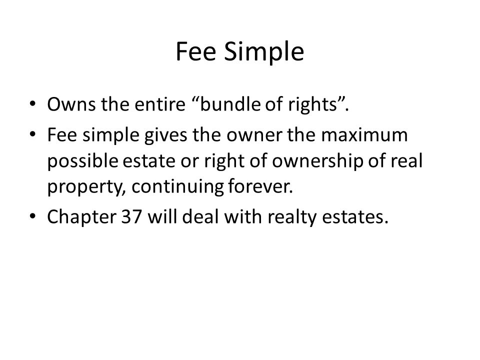 Fee Simple Owns the entire bundle of rights .