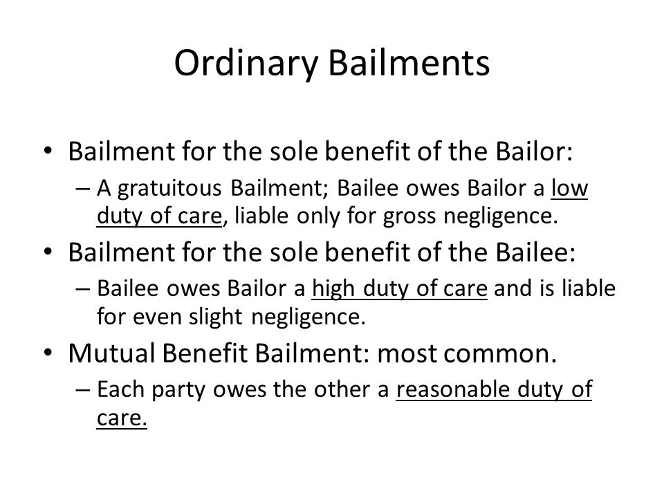 Ordinary Bailments Bailment for the sole benefit of the Bailor: