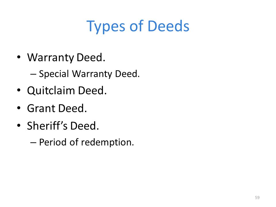 Types of Deeds Warranty Deed. Quitclaim Deed. Grant Deed.