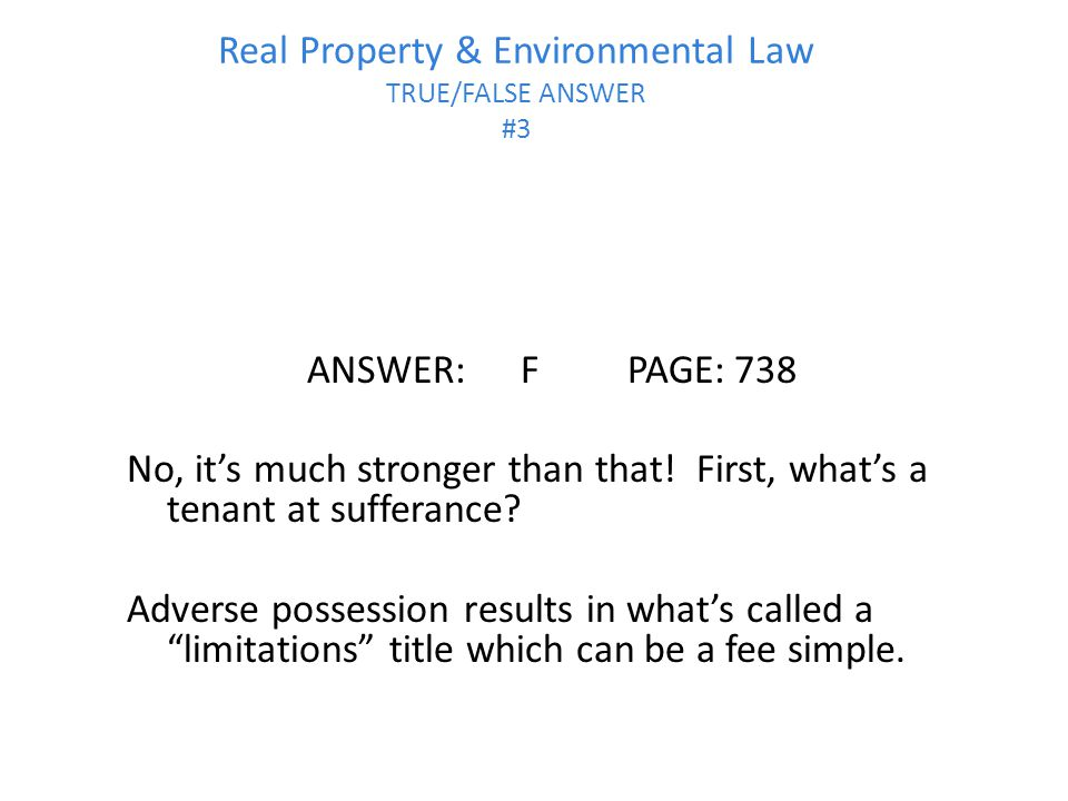Real Property & Environmental Law TRUE/FALSE ANSWER #3