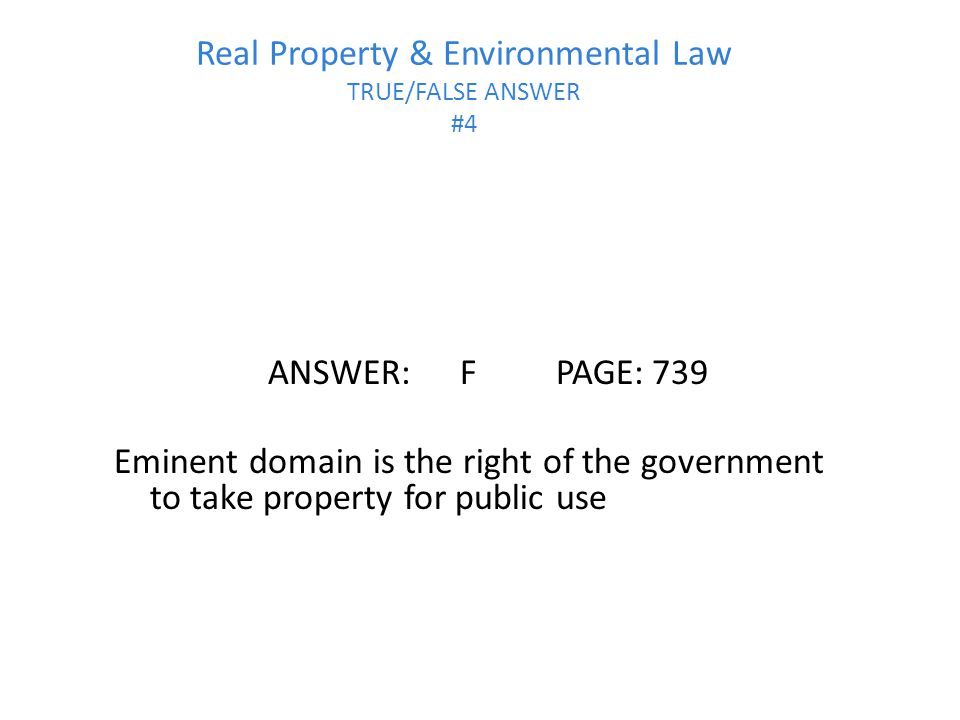 Real Property & Environmental Law TRUE/FALSE ANSWER #4