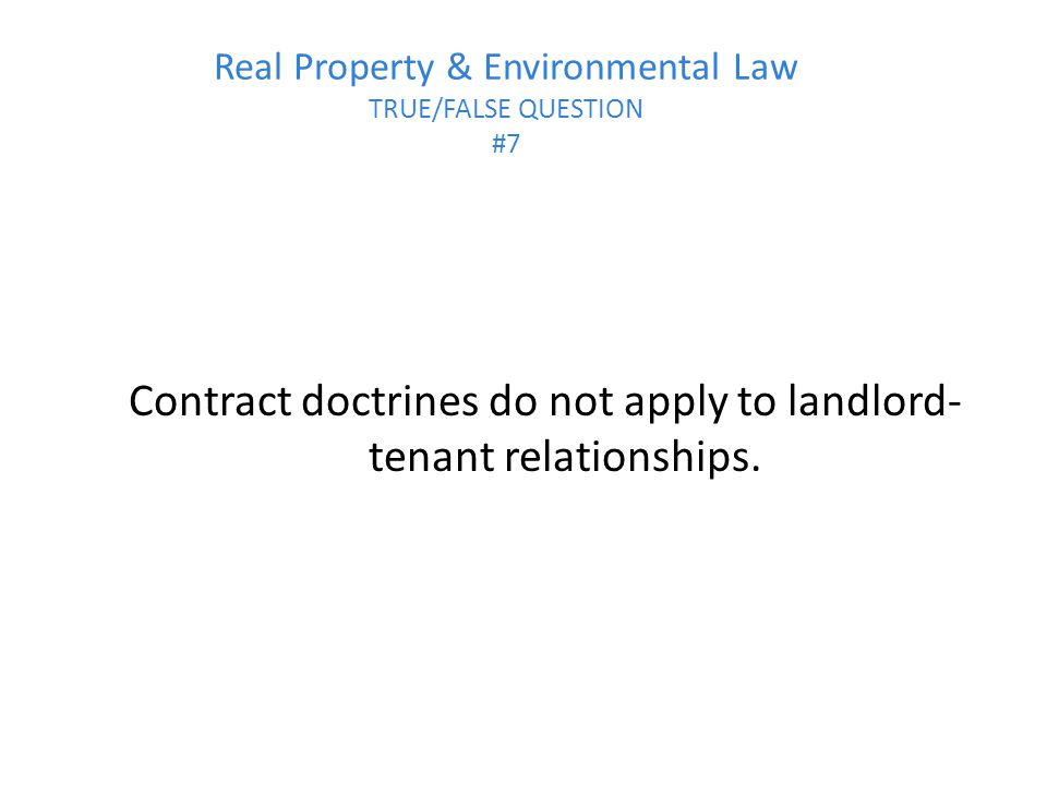 Real Property & Environmental Law TRUE/FALSE QUESTION #7