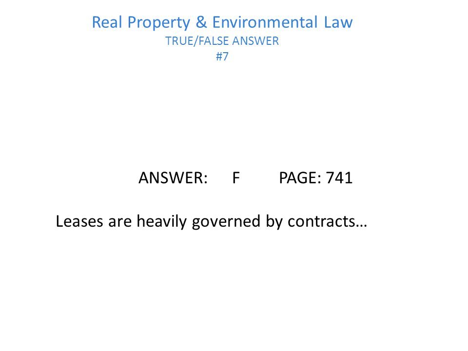 Real Property & Environmental Law TRUE/FALSE ANSWER #7