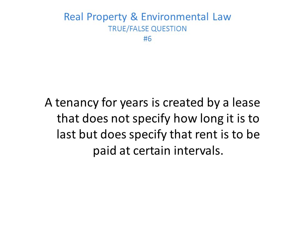 Real Property & Environmental Law TRUE/FALSE QUESTION #6