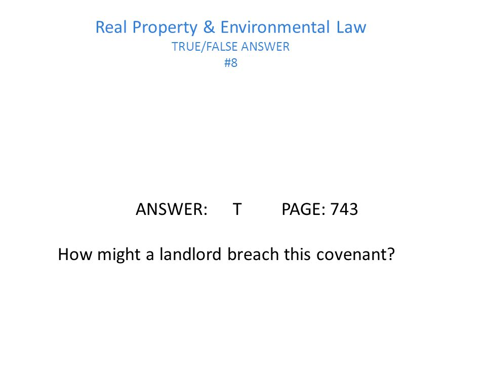 Real Property & Environmental Law TRUE/FALSE ANSWER #8