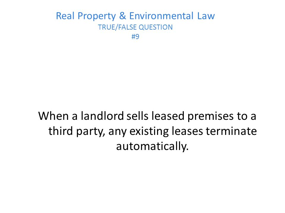 Real Property & Environmental Law TRUE/FALSE QUESTION #9