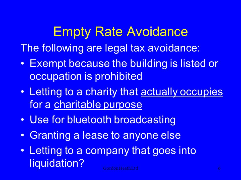 Empty Rate Avoidance The following are legal tax avoidance:
