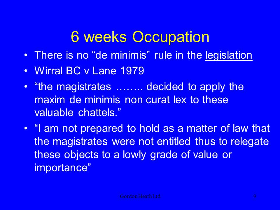 6 weeks Occupation There is no de minimis rule in the legislation