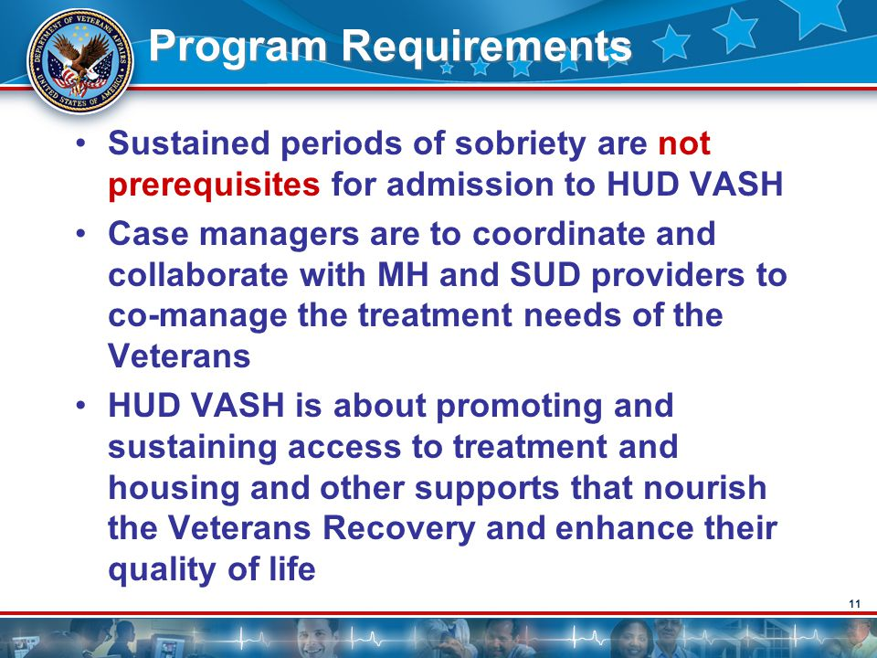 Program Requirements Sustained periods of sobriety are not prerequisites for admission to HUD VASH.