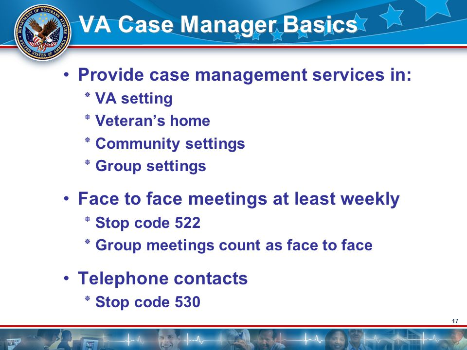 VA Case Manager Basics Provide case management services in: