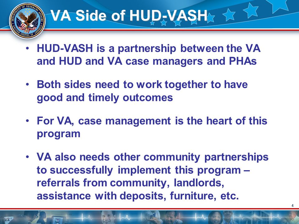 VA Side of HUD-VASH HUD-VASH is a partnership between the VA and HUD and VA case managers and PHAs.
