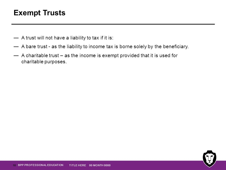 Exempt Trusts A trust will not have a liability to tax if it is: