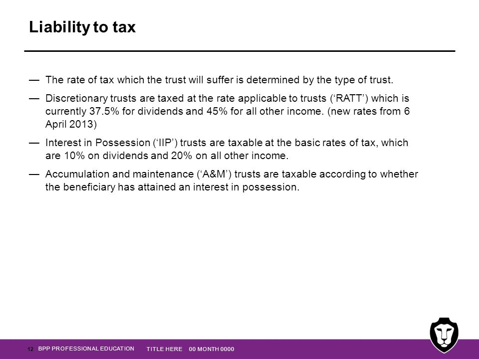 Liability to tax The rate of tax which the trust will suffer is determined by the type of trust.