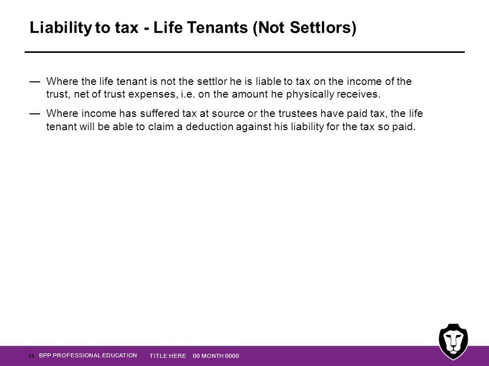 Liability to tax - Life Tenants (Not Settlors)
