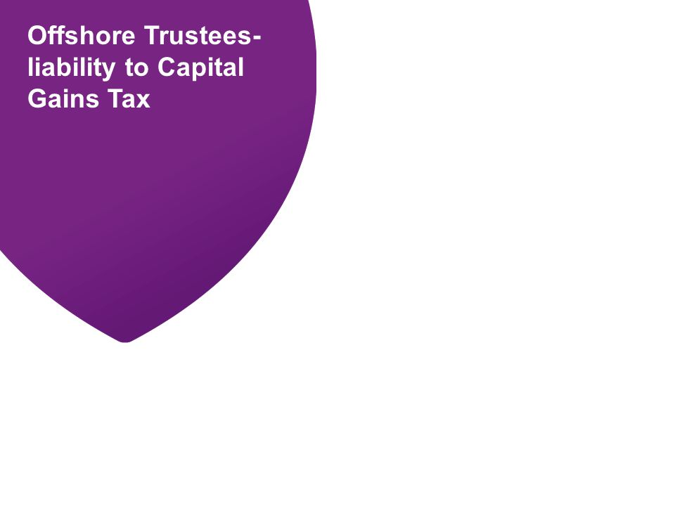 Offshore Trustees- liability to Capital Gains Tax