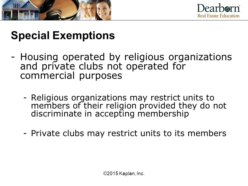 Special Exemptions Housing operated by religious organizations and private clubs not operated for commercial purposes.
