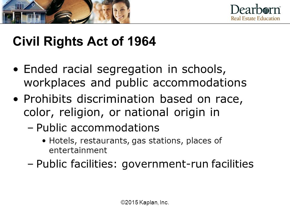 Civil Rights Act of 1964 Ended racial segregation in schools, workplaces and public accommodations.