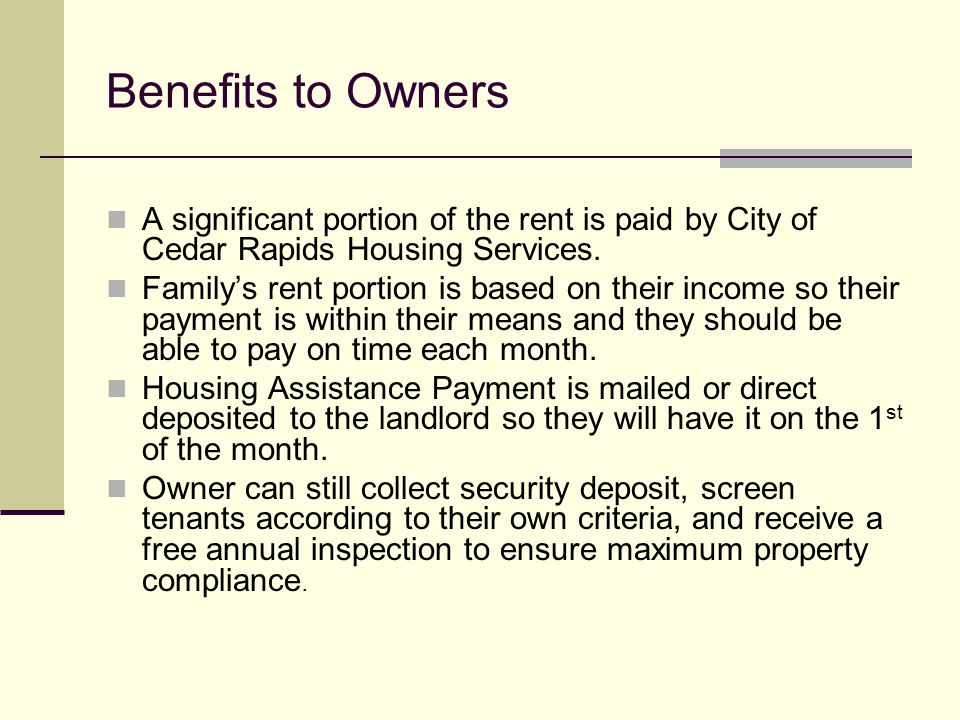 Benefits to Owners A significant portion of the rent is paid by City of Cedar Rapids Housing Services.