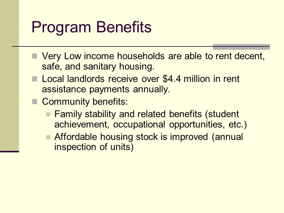 Program Benefits Very Low income households are able to rent decent, safe, and sanitary housing.