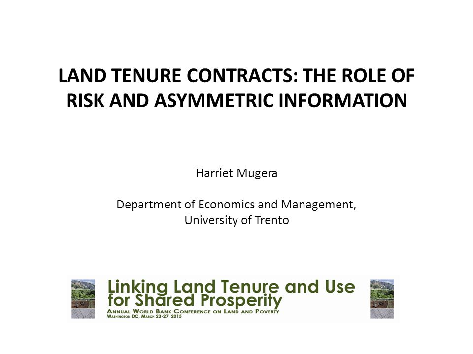 LAND TENURE CONTRACTS: THE ROLE OF RISK AND ASYMMETRIC INFORMATION Harriet Mugera Department of Economics and Management, University of Trento