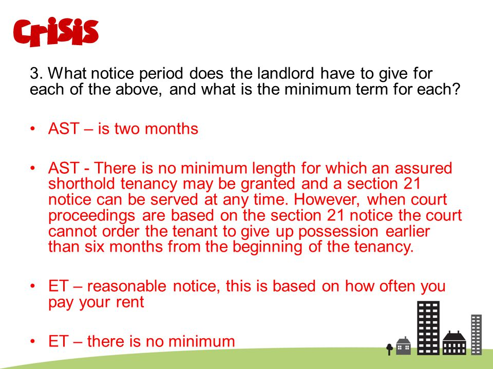 3. What notice period does the landlord have to give for each of the above, and what is the minimum term for each