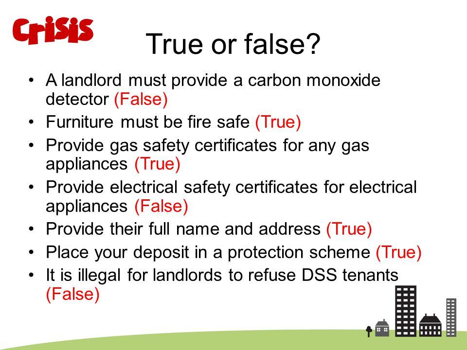 True or false A landlord must provide a carbon monoxide detector (False) Furniture must be fire safe (True)