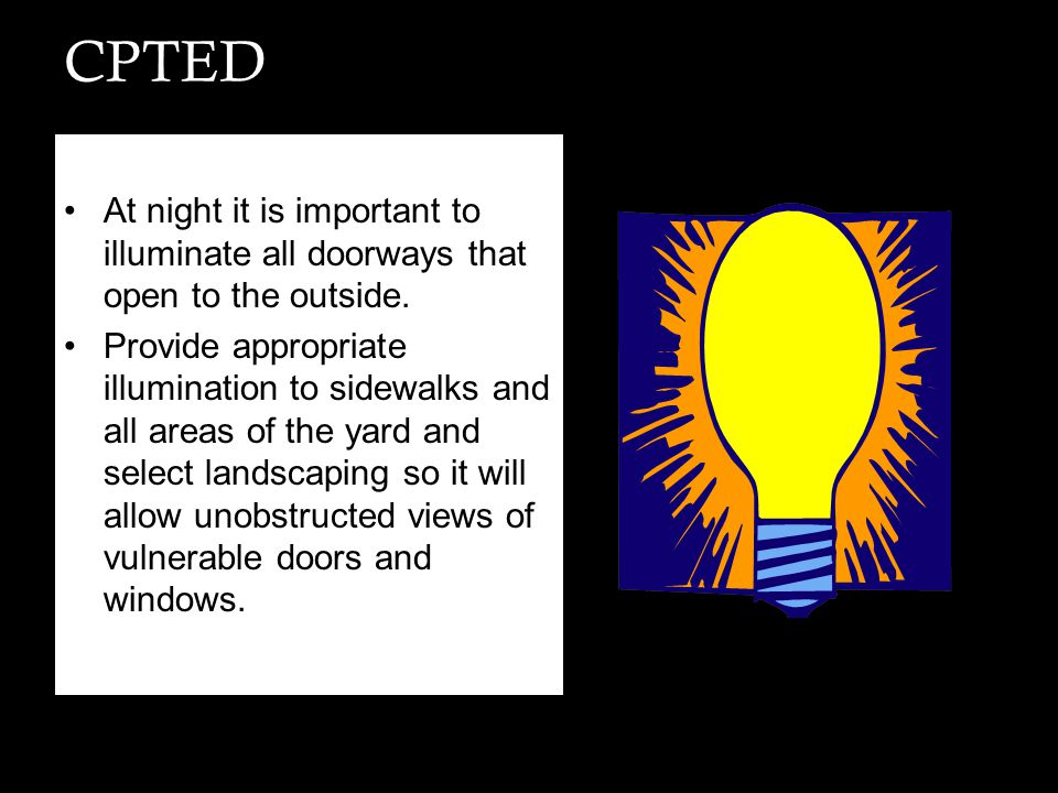 CPTED At night it is important to illuminate all doorways that open to the outside.