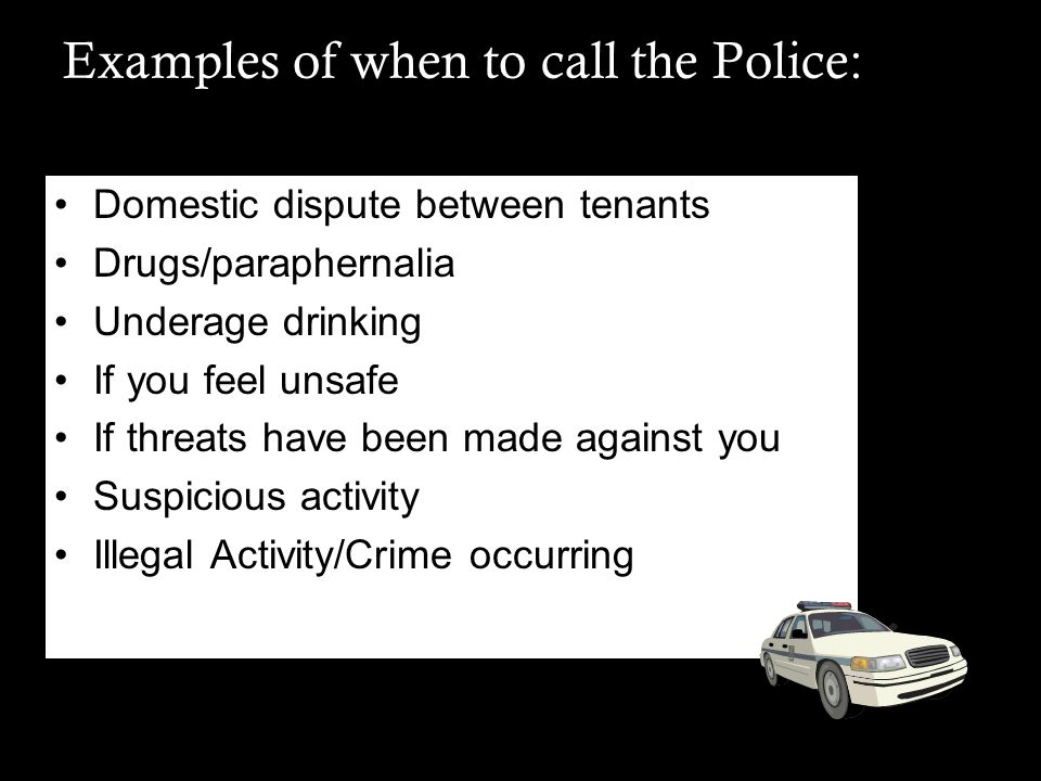 Examples of when to call the Police: