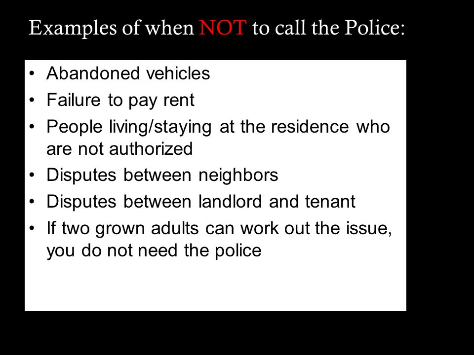 Examples of when NOT to call the Police: