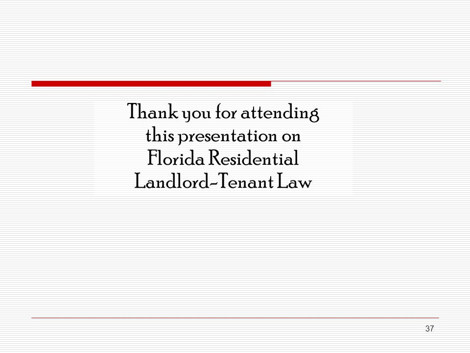Thank you for attending this presentation on Florida Residential Landlord-Tenant Law