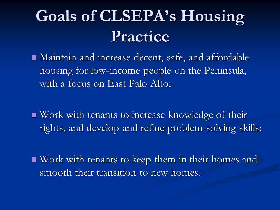 Goals of CLSEPA's Housing Practice