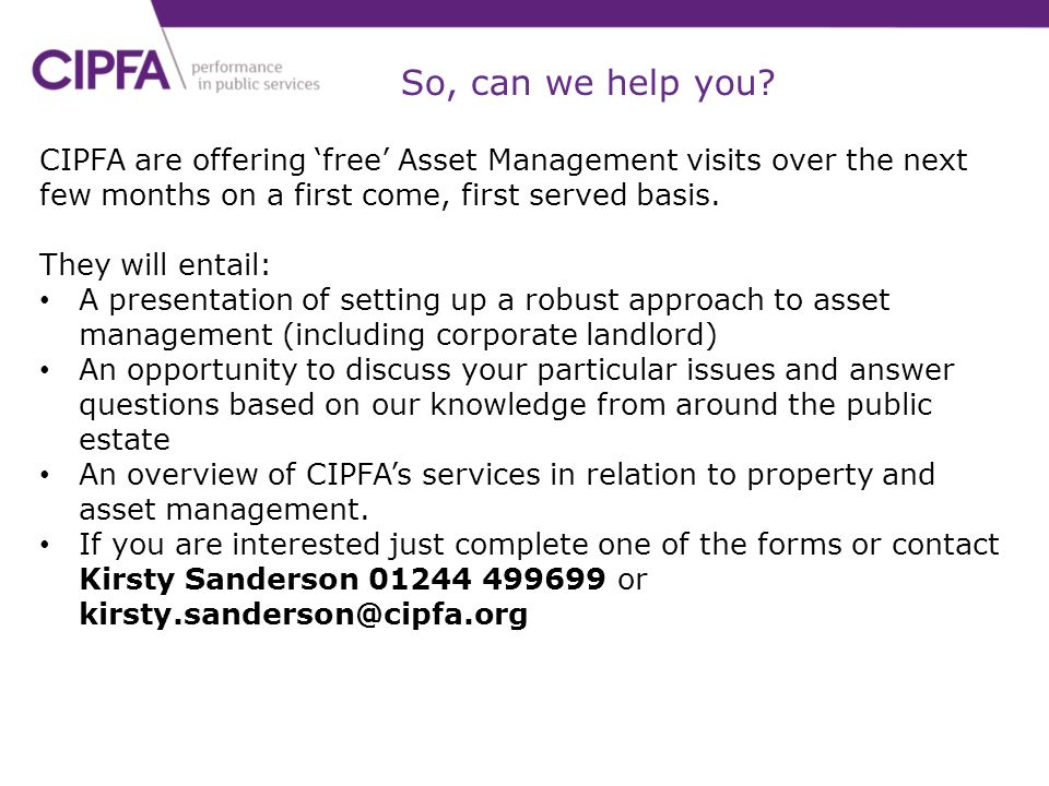So, can we help you CIPFA are offering 'free' Asset Management visits over the next few months on a first come, first served basis.