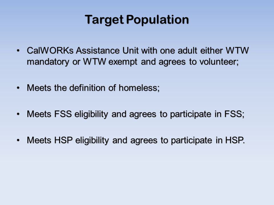 Target Population CalWORKs Assistance Unit with one adult either WTW mandatory or WTW exempt and agrees to volunteer;
