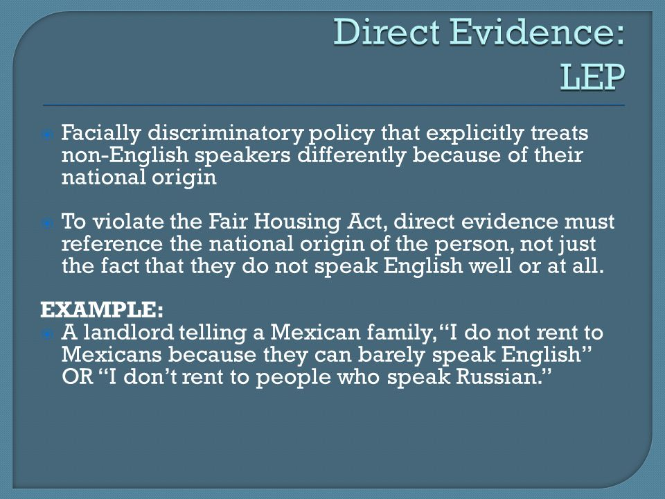 Direct Evidence: LEP Facially discriminatory policy that explicitly treats non-English speakers differently because of their national origin.