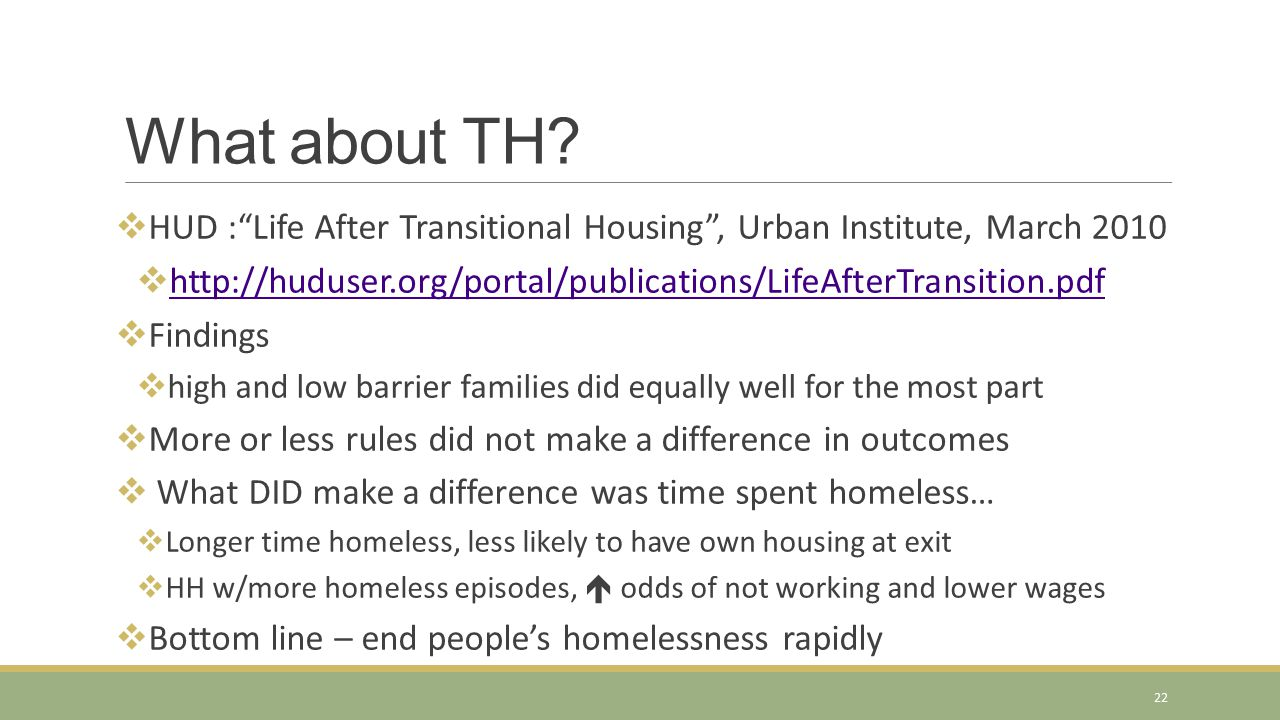 What about TH HUD : Life After Transitional Housing , Urban Institute, March 2010. http://huduser.org/portal/publications/LifeAfterTransition.pdf.