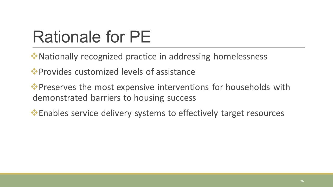 Rationale for PE Nationally recognized practice in addressing homelessness. Provides customized levels of assistance.