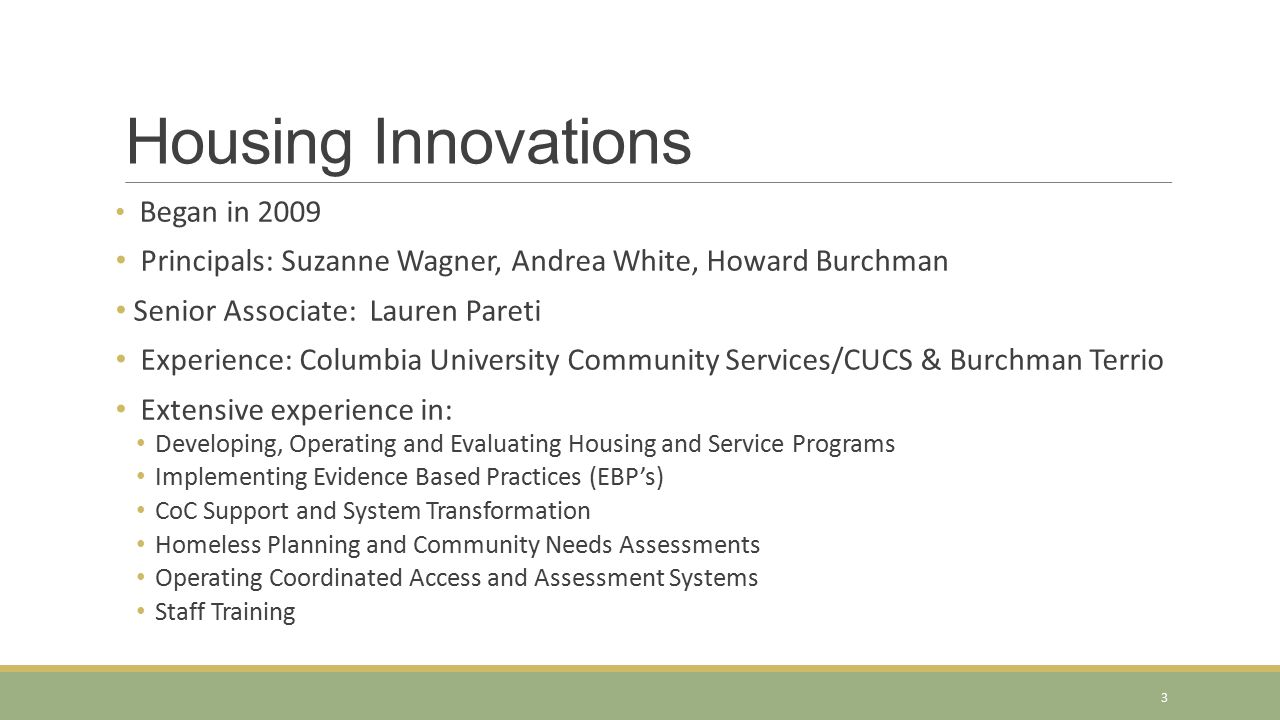 Housing Innovations Began in 2009. Principals: Suzanne Wagner, Andrea White, Howard Burchman. Senior Associate: Lauren Pareti.