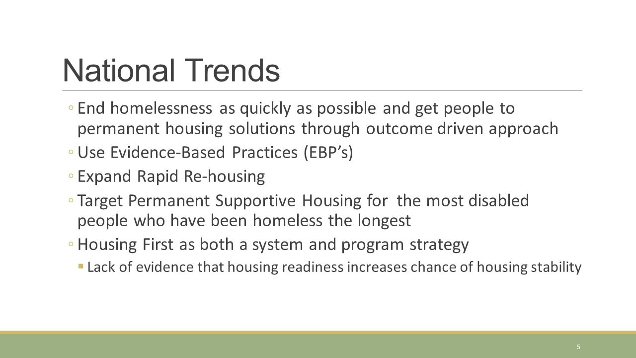 National Trends End homelessness as quickly as possible and get people to permanent housing solutions through outcome driven approach.