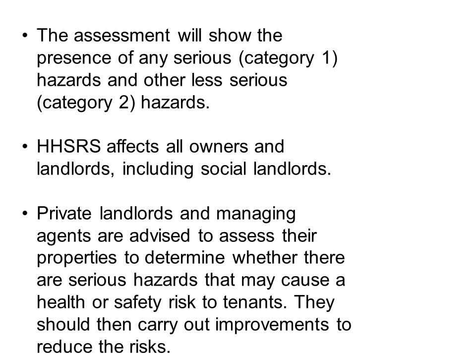 The assessment will show the presence of any serious (category 1) hazards and other less serious (category 2) hazards.