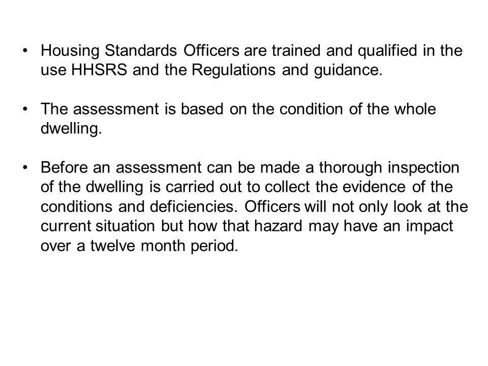 Housing Standards Officers are trained and qualified in the use HHSRS and the Regulations and guidance.