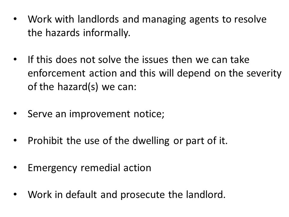 Work with landlords and managing agents to resolve the hazards informally.