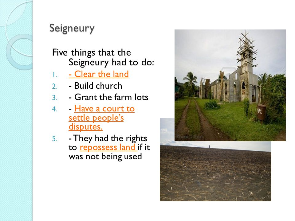 Seigneury Five things that the Seigneury had to do: - Clear the land
