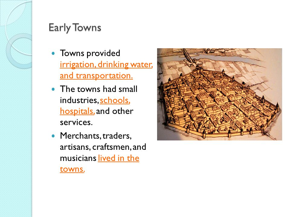 Early Towns Towns provided irrigation, drinking water, and transportation.