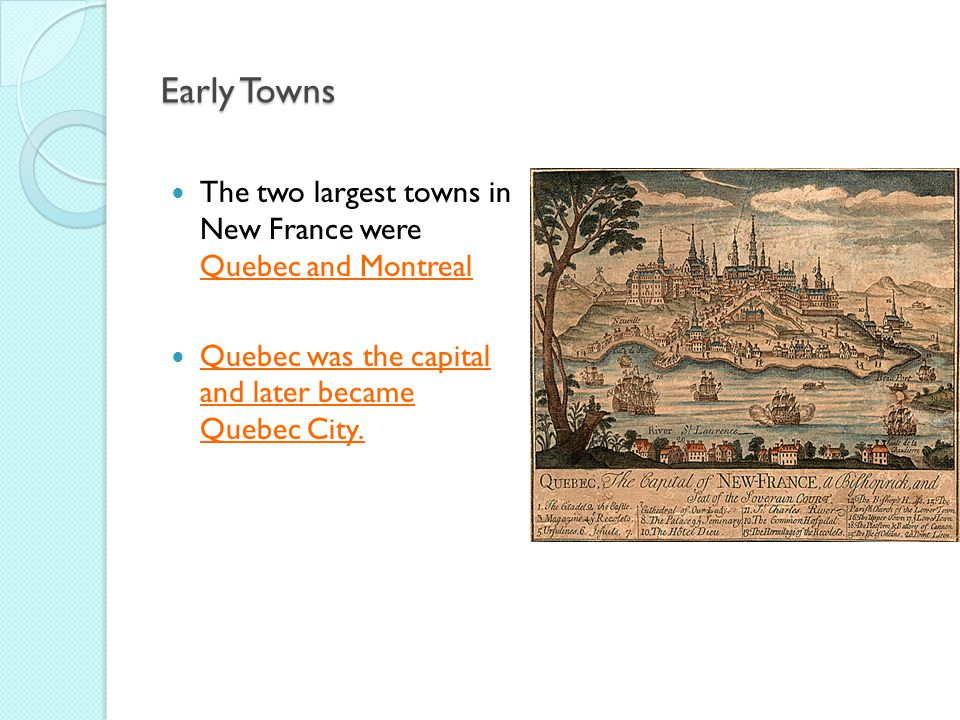 Early Towns The two largest towns in New France were Quebec and Montreal.